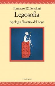 Legosofia. Apologia filosofica del Lego, Tommaso W. Bertolotti