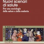 """""""Nuovi scenari di salute. Per una sociologia della salute e della malattia"""" di Mara Tognetti"""