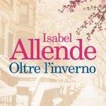 """""""Oltre l'inverno"""" di Isabel Allende: trama e recensione"""