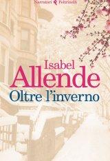 """""""Oltre l'inverno"""" di Isabel Allende: riassunto trama e recensione"""
