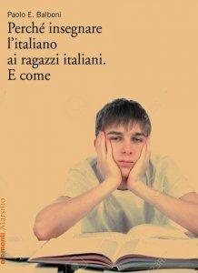 Perché insegnare l'italiano ai ragazzi italiani. E come, Paolo E. Balboni
