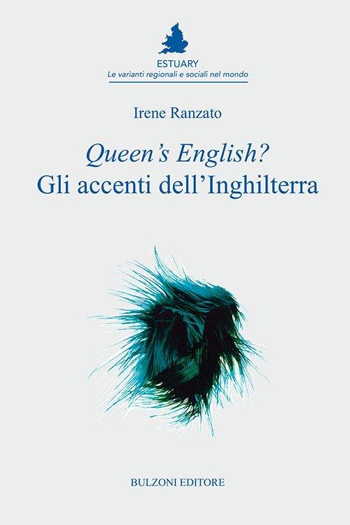 """""""Queen's English? Gli accenti dell'Inghilterra"""" di Irene Ranzato"""