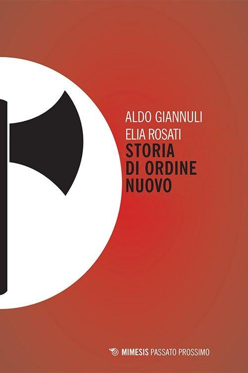 """""""Storia di ordine nuovo"""" di Elia Rosati e Aldo Giannuli"""