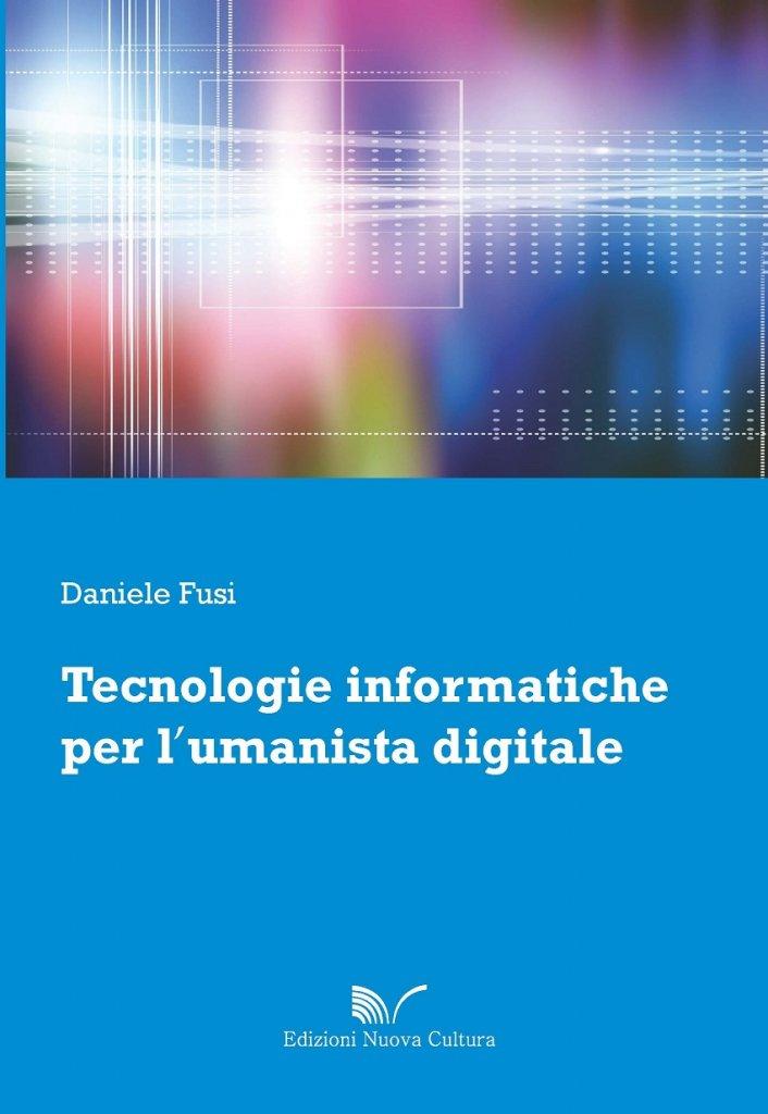 """""""Tecnologie informatiche per l'umanista digitale"""" di Daniele Fusi"""