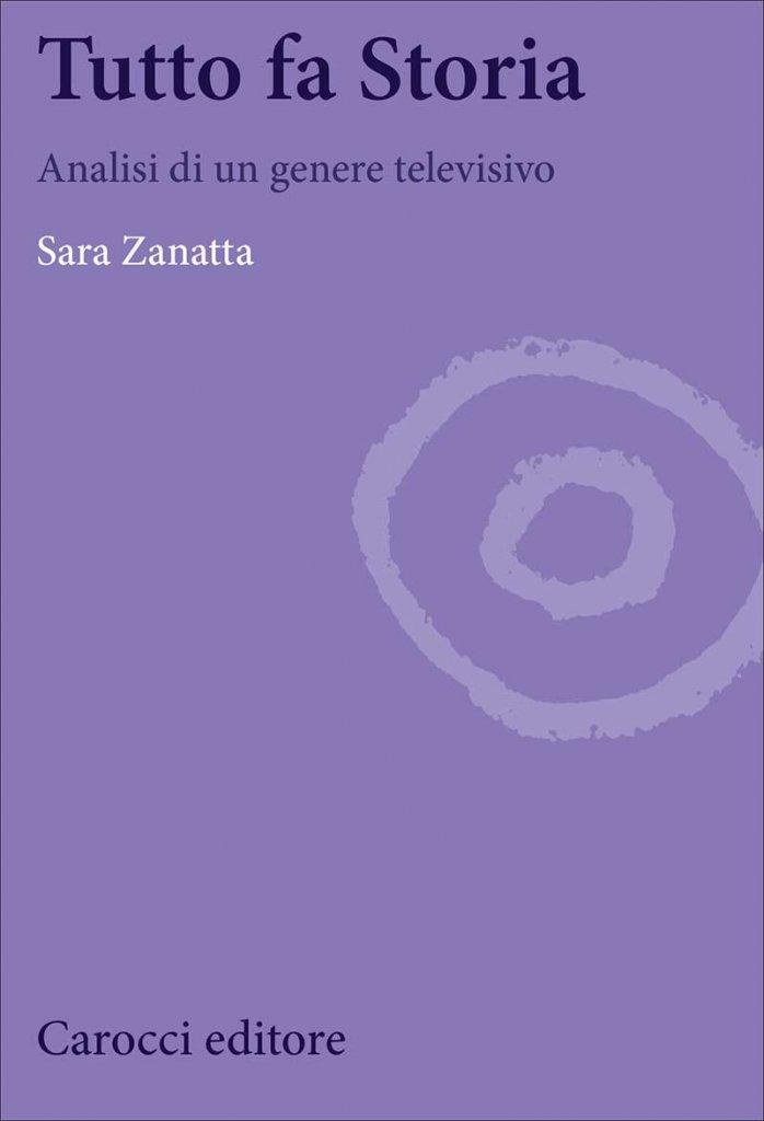 """""""Tutto fa Storia. Analisi di un genere televisivo"""" di Sara Zanatta"""