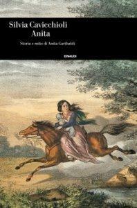 Anita. Storia e mito di Anita Garibaldi, Silvia Cavicchioli