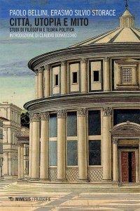 Città, utopia e mito. Studi di filosofia e teoria politica, Paolo Bellini