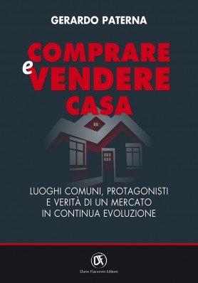"""""""Comprare e vendere casa. Luoghi comuni, protagonisti e verità di un mercato in continua evoluzione"""" di Gerardo Paterna"""