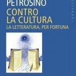 """""""Contro la cultura. La letteratura, per fortuna"""" di Silvano Petrosino"""