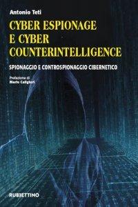 Cyber Espionage e Cyber Counterintelligence. Spionaggio e controspionaggio cibernetico, Antonio Teti