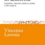 """Dio in uniforme. Cappellani, catechesi cattolica e soldati in età moderna"" di Vincenzo Lavenia"