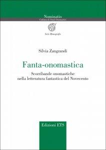 Fanta-onomastica. Scorribande onomastiche nella letteratura fantastica del Novecento, Silvia Zangrandi