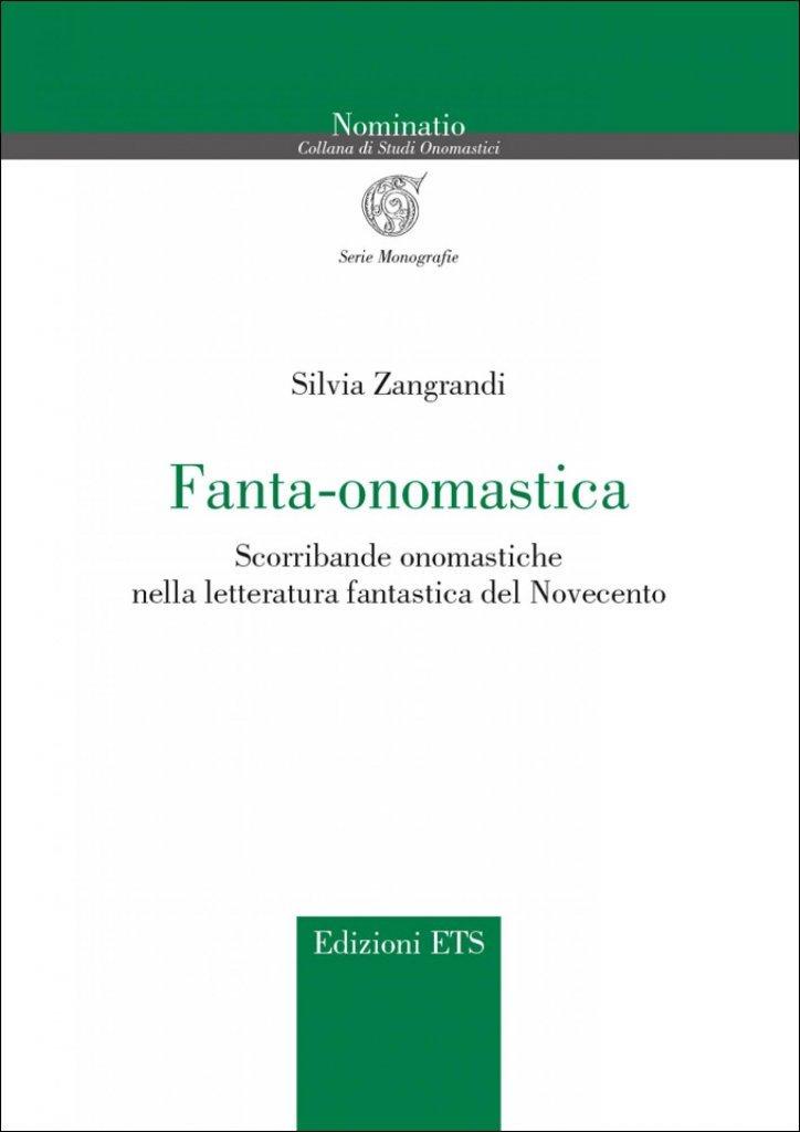 """""""Fanta-onomastica. Scorribande onomastiche nella letteratura fantastica del Novecento"""" di Silvia Zangrandi"""