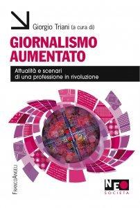 Giornalismo aumentato. Attualità e scenari di una professione in rivoluzione, Giorgio Triani