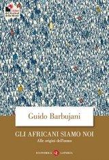 """""""Gli africani siamo noi. Alle origini dell'uomo"""" di Guido Barbujani"""