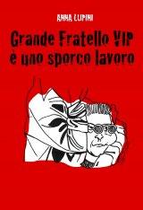 """""""Grande Fratello VIP, è uno sporco lavoro"""" di Anna Lupini"""