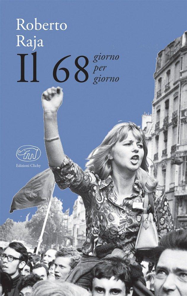 """""""Il 68 giorno per giorno"""" di Roberto Raja"""