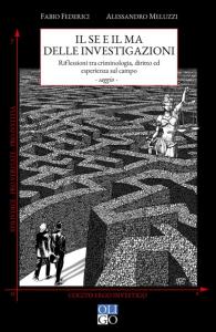 Il se e il ma delle investigazioni. Riflessioni tra criminologia, diritto ed esperienza sul campo, Alessandro Meluzzi, Fabio Federici