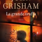 """""""La grande truffa"""" di John Grisham: trama e recensione"""