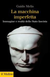 La macchina imperfetta. Immagine e realtà dello Stato fascista, Guido Melis