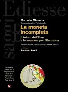 La moneta incompiuta. Il futuro dell'euro e le soluzioni per l'Eurozona, Marcello Minenna