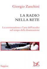 """""""La radio nella rete. La conversazione e l'arte dell'ascolto nel tempo della disattenzione"""" di Giorgio Zanchini"""