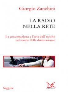 La radio nella rete. La conversazione e l'arte dell'ascolto nel tempo della disattenzione, Giorgio Zanchini