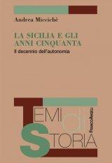 """""""La Sicilia e gli anni Cinquanta. Il decennio dell'autonomia"""" di Andrea Miccichè"""