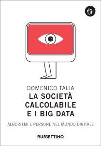 La società calcolabile e i Big Data. Algoritmi e persone nel mondo digitale, Domenico Talia