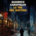 """""""Le tre del mattino"""" di Gianrico Carofiglio: trama e recensione"""