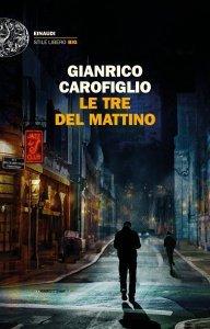 Le tre del mattino, Gianrico Carofiglio, trama, recensione