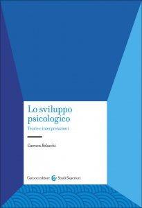 Lo sviluppo psicologico. Teorie e interpretazioni, Carmen Belacchi