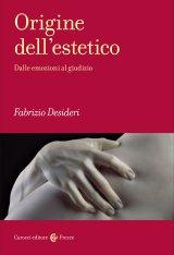 """""""Origine dell'estetico. Dalle emozioni al giudizio"""" di Fabrizio Desideri"""