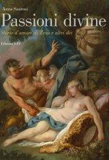 """""""Passioni divine. Storie d'amore di Zeus e altri dèi"""" di Anna Santoni"""