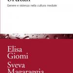 """""""Relazioni brutali. Genere e violenza nella cultura mediale"""" di Elisa Giomi"""