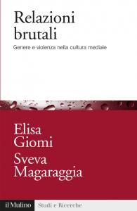 Relazioni brutali. Genere e violenza nella cultura mediale, Elisa Giomi