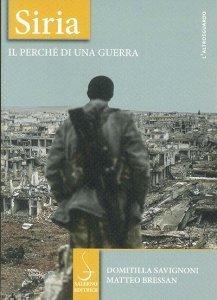 Siria. Il perché di una guerra, Domitilla Savignoni, Matteo Bressan