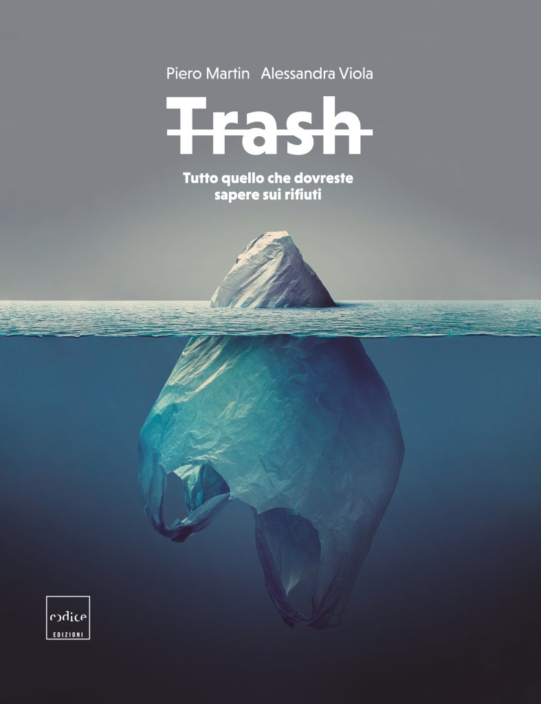 """""""Trash. Tutto quello che dovreste sapere sui rifiuti"""" di Piero Martin e Alessandra Viola"""