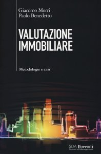Valutazione immobiliare. Metodologie e casi, Giacomo Morri, Paolo Benedetto