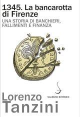 """""""1345. La bancarotta di Firenze. Una storia di banchieri, fallimenti e finanza"""" di Lorenzo Tanzini"""