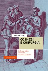 """""""Cosmesi e chirurgia. Bellezza, dolore e medicina nell'Italia moderna"""" di Paolo Savoia"""