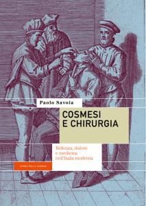 Cosmesi e chirurgia. Bellezza, dolore e medicina nell'Italia moderna, Paolo Savoia