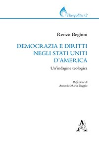 Democrazia e diritti negli Stati Uniti d'America. Un'indagine teologica, Renzo Beghini