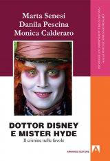 """""""Dottor Disney e Mister Hyde: Il crimine nelle favole"""" di Danila Pescina, Marta Senesi e Monica Calderaro"""