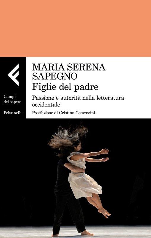 """""""Figlie del padre. Passione e autorità nella letteratura occidentale"""" di Maria Serena Sapegno"""