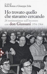 Ho trovato quello che stavamo cercando. 28 testimonianze sull'incontro con don Giussani, Robi Ronza