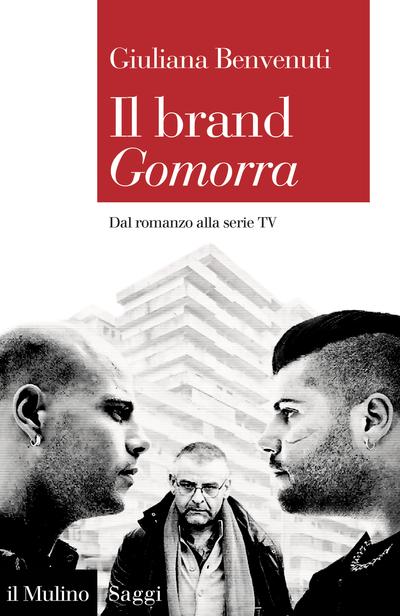 """""""Il brand Gomorra. Dal romanzo alla serie TV"""" di Giuliana Benvenuti"""