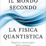 """""""Il mondo secondo la Fisica Quantistica"""" di Fabio Fracas"""