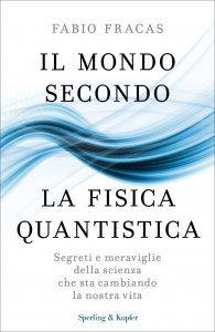 Il mondo secondo la Fisica Quantistica, Fabio Fracas
