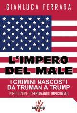 """""""L'impero del male. I crimini nascosti da Truman a Trump"""" di Gianluca Ferrara"""
